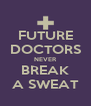 FUTURE DOCTORS NEVER BREAK A SWEAT - Personalised Poster A4 size