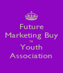 Future Marketing Buy Is Youth Association - Personalised Poster A4 size