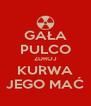 GAŁA PULCO ZDROJ KURWA JEGO MAĆ - Personalised Poster A4 size