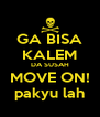 GA BISA KALEM DA SUSAH MOVE ON! pakyu lah - Personalised Poster A4 size