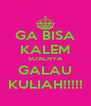 GA BISA KALEM SOALNYA GALAU KULIAH!!!!! - Personalised Poster A4 size