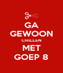 GA GEWOON CHILLEN MET GOEP 8 - Personalised Poster A4 size