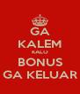 GA KALEM KALO BONUS GA KELUAR - Personalised Poster A4 size