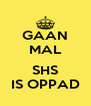 GAAN MAL  SHS IS OPPAD - Personalised Poster A4 size