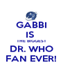 GABBI IS  THE BIGGEST DR. WHO FAN EVER! - Personalised Poster A4 size