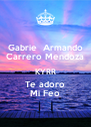 Gabrie  Armando Carrero Mendoza KYRR Te adoro Mi Feo - Personalised Poster A4 size