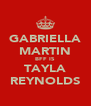 GABRIELLA MARTIN BFF IS TAYLA REYNOLDS - Personalised Poster A4 size