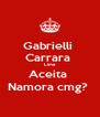 Gabrielli  Carrara  Lima Aceita  Namora cmg?  - Personalised Poster A4 size