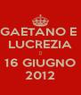 GAETANO E  LUCREZIA  16 GIUGNO 2012 - Personalised Poster A4 size