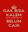 GAK BISA KALEM KLO GAJI KE-13 BELUM CAIR - Personalised Poster A4 size