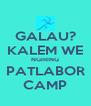 GALAU? KALEM WE NGIRING PATLABOR CAMP - Personalised Poster A4 size