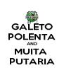 GALETO POLENTA AND MUITA  PUTARIA - Personalised Poster A4 size