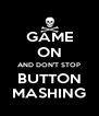 GAME ON AND DON'T STOP BUTTON MASHING - Personalised Poster A4 size