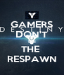 GAMERS DON'T DIE THE  RESPAWN - Personalised Poster A4 size
