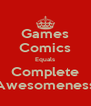 Games Comics Equals Complete Awesomeness - Personalised Poster A4 size