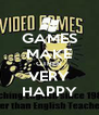 GAMES MAKE OTHER VERY HAPPY - Personalised Poster A4 size