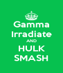 Gamma Irradiate AND HULK SMASH - Personalised Poster A4 size