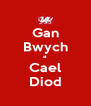 Gan Bwych a Cael Diod - Personalised Poster A4 size