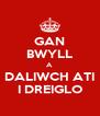 GAN BWYLL A DALIWCH ATI I DREIGLO - Personalised Poster A4 size