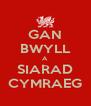GAN BWYLL A SIARAD CYMRAEG - Personalised Poster A4 size