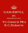 GAN BWYLL ac DALIWCH ATI Yn Gwersi Mrs B.C.Roberts - Personalised Poster A4 size