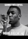 GANHEI TRÊS COPAS. BEIJO, ARGENTINA. - Personalised Poster A4 size