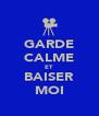 GARDE CALME ET BAISER MOI - Personalised Poster A4 size