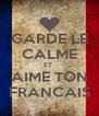 GARDE LE CALME ET  AIME TON FRANCAIS - Personalised Poster A4 size