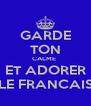 GARDE TON CALME  ET ADORER LE FRANCAIS - Personalised Poster A4 size