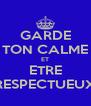 GARDE TON CALME ET ETRE RESPECTUEUX - Personalised Poster A4 size