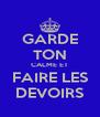 GARDE TON CALME ET FAIRE LES DEVOIRS - Personalised Poster A4 size