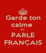 Garde ton calme  eT PARLE FRANÇAIS - Personalised Poster A4 size