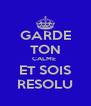 GARDE TON CALME  ET SOIS RESOLU - Personalised Poster A4 size