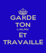 GARDE TON CALME ET TRAVAILLE - Personalised Poster A4 size