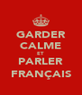 GARDER CALME ET PARLER FRANÇAIS - Personalised Poster A4 size