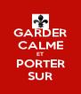 GARDER CALME ET PORTER SUR - Personalised Poster A4 size