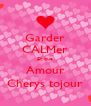 Garder CALMer Et que Amour Cherys tojour - Personalised Poster A4 size