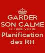 GARDER SON CALME ET FAIRE VOTRE Planification des RH - Personalised Poster A4 size