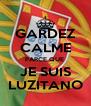 GARDEZ CALME PARCE QUE  JE SUIS LUZITANO - Personalised Poster A4 size