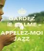 GARDEZ lE CALME ET APPELEZ-MOI JAZZ - Personalised Poster A4 size