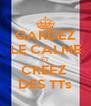GARDEZ LE CALME ET CREEZ  DES TTs - Personalised Poster A4 size