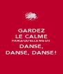 GARDEZ LE CALME PARCE-QU'ELLE ME DIT DANSE, DANSE, DANSE! - Personalised Poster A4 size