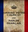 GARDEZ VOTRE CALME ET AND PARLER FRANÇAIS - Personalised Poster A4 size