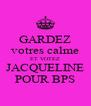 GARDEZ votres calme ET VOTEZ JACQUELINE POUR BPS - Personalised Poster A4 size
