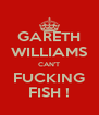 GARETH WILLIAMS CAN'T FUCKING FISH ! - Personalised Poster A4 size