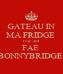 GATEAU IN MA FRIDGE  COZ AM  FAE  BONNYBRIDGE  - Personalised Poster A4 size