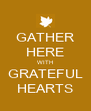 GATHER HERE WITH GRATEFUL HEARTS - Personalised Poster A4 size