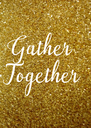 Gather  Together - Personalised Poster A4 size