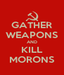 GATHER WEAPONS AND KILL MORONS - Personalised Poster A4 size