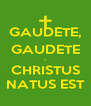 GAUDETE, GAUDETE - CHRISTUS NATUS EST - Personalised Poster A4 size